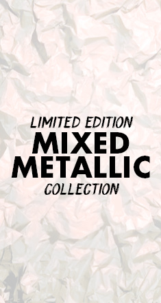 Limited Edition Mixed Metallic Collection