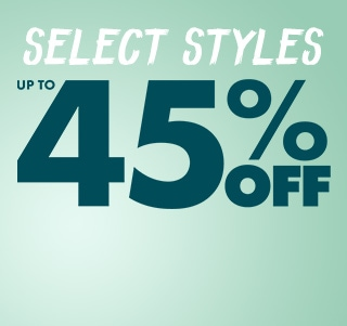 Select styles, up to 45% off.
