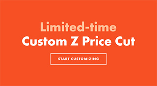 Limited Time: Custom Z Price Cut. Start Customizing.